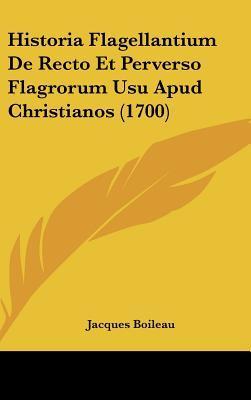 Historia Flagellantium de Recto Et Perverso Flagrorum Usu Apud Christianos (1700)