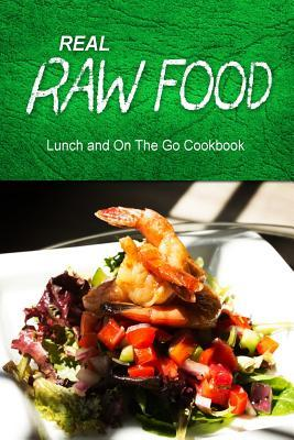 Real Raw Food / Lunch and on the Go Cookbook