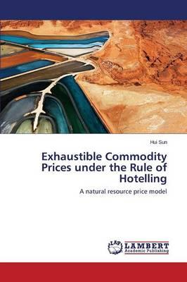 Exhaustible Commodity Prices under the Rule of Hotelling