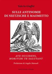 Sulle antinomie di Nietzsche e Maometto. «Ave occidens, morituri te salutant»