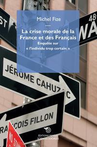 La crise morale de la France et des Français. Enquête sur «l'individu trop certain»