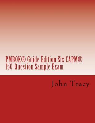 Pmbok Guide Edition Six Capm 150-question Sample Exam
