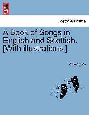 A Book of Songs in English and Scottish. [With illustrations.]