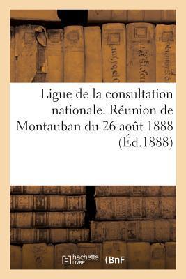 Ligue de la Consultation Nationale. Reunion de Montauban du 26 Aout 1888