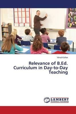 Relevance of B.Ed. Curriculum in Day-to-Day Teaching