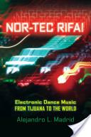 Nor-tec Rifa! : Electronic Dance Music from Tijuana to the World