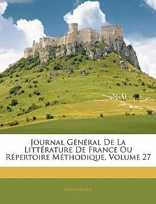Journal Général De La Littérature De France Ou Répertoire Méthodique, Volume 27