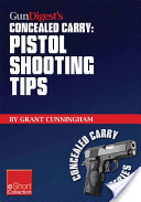 Gun Digest's Concealed Carry: Pistol Shooting Tips eShort Collection