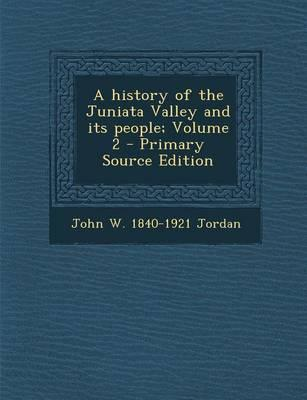 A History of the Juniata Valley and Its People; Volume 2