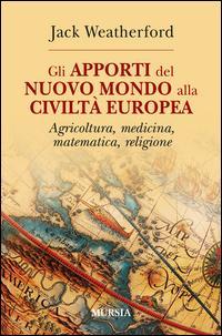 Gli apporti del nuovo mondo alla civiltà Europea. Agricoltura, medicina, matematica, religione