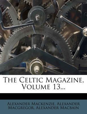 The Celtic Magazine, Volume 13...