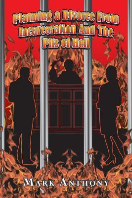 Planning a Divorce from Incarceration and the Pits of Hell