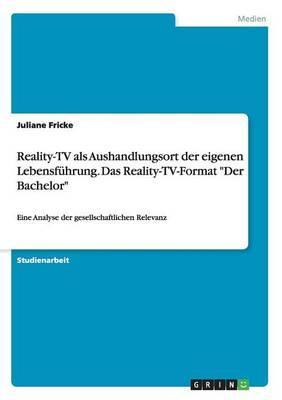"Reality-TV als Aushandlungsort der eigenen Lebensführung. Das Reality-TV-Format ""Der Bachelor"""