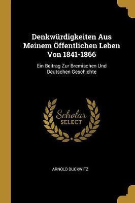 Denkwürdigkeiten Aus Meinem Öffentlichen Leben Von 1841-1866