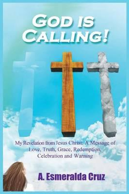 God Is Calling! My Revelation from Jesus Christ