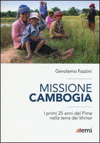 Missione Cambogia. I primi 25 anni del PIME nella terra dei khmer