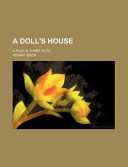 A Doll's House; a Play in Three Acts