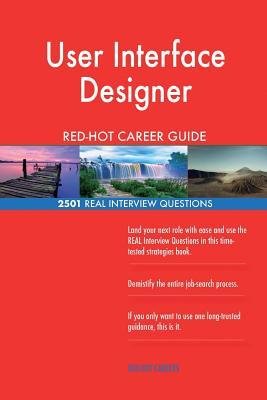 User Interface Designer RED-HOT Career Guide; 2501 REAL Interview Questions