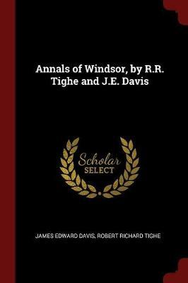 Annals of Windsor, by R.R. Tighe and J.E. Davis