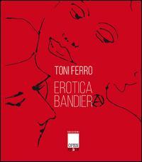 Erotica bandiera. Ediz. illustrata
