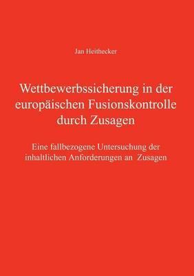 Wettbewerbssicherung in der europäischen Fusionskontrolle durch Zusagen