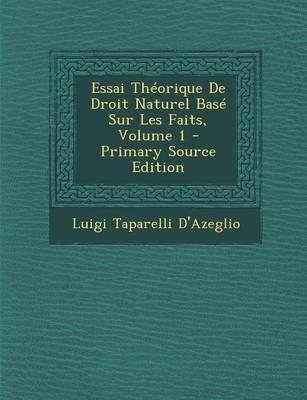 Essai Theorique de Droit Naturel Base Sur Les Faits, Volume 1 - Primary Source Edition