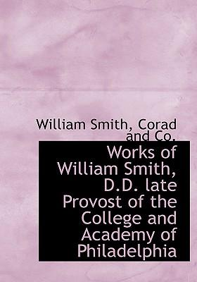 Works of William Smith, D.D. Late Provost of the College and Academy of Philadelphia