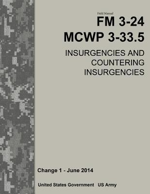 Field Manual 3-24 MCWP 3-33.5 Insurgencies and Countering Insurgencies Change 1 - June 2014