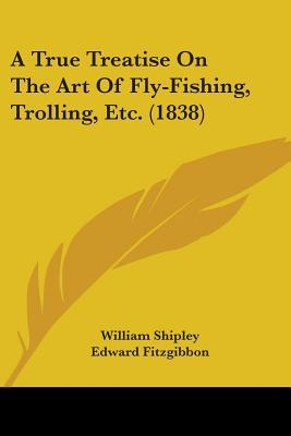 A True Treatise on the Art of Fly-Fishing, Trolling, Etc. (1838)