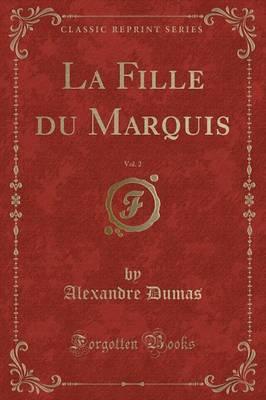La Fille du Marquis, Vol. 2 (Classic Reprint)
