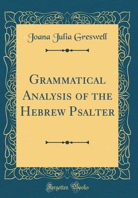 Grammatical Analysis of the Hebrew Psalter (Classic Reprint)