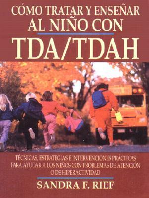 Como Tratar Y Ensenar Al Nino Con Tda/Tdah