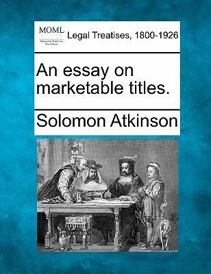 An Essay on Marketable Titles.