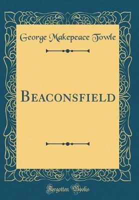 Beaconsfield (Classic Reprint)