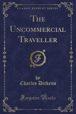 The Uncommercial Traveller (Classic Reprint)