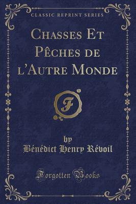 Chasses Et Pêches de l'Autre Monde (Classic Reprint)