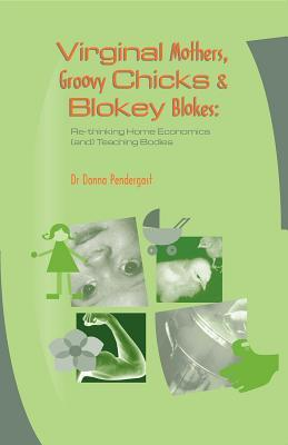 Virginal Mothers, Groovy Chicks & Blokey Blokes