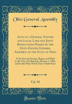 Acts of a General Nature and Local Laws and Joint Resolutions Passed by the Fifty-Fourth General Assembly of the State of Ohio, Vol. 58