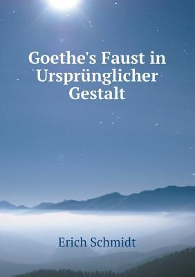 Goethes Faust in Ursprunglicher Gestalt