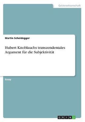 Hubert Knoblauchs transzendentales Argument für die Subjektivität