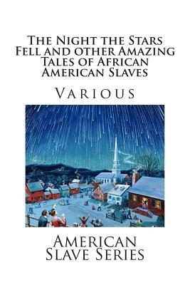The Night the Stars Fell and Other Amazing Tales of African American Slaves