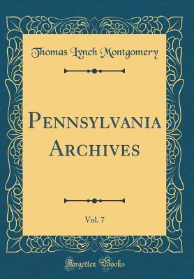 Pennsylvania Archives, Vol. 7 (Classic Reprint)