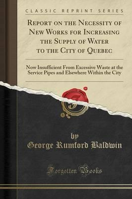 Report on the Necessity of New Works for Increasing the Supply of Water to the City of Quebec