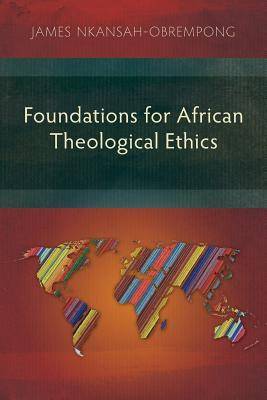 Foundations for African Theological Ethics