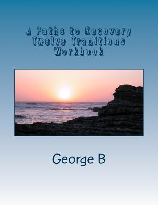 A Paths to Recovery Twelve Traditions Workbook