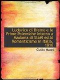 Ludovico Di Breme E Le Prime Polemiche Intorno a Madama Di Staėl Ed Al Romanticismo in Italia 1816