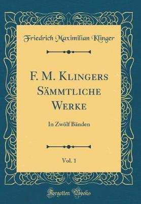 F. M. Klingers Sämmtliche Werke, Vol. 1