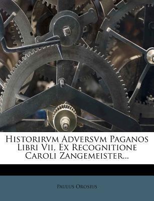 Historirvm Adversvm Paganos Libri VII, Ex Recognitione Caroli Zangemeister.