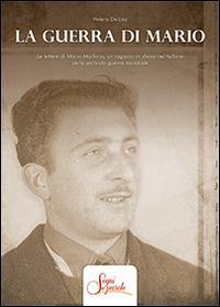 La guerra di Mario. Le lettere di Mario Marforio, un ragazzo in divisa nel turbine della seconda guerra mondiale