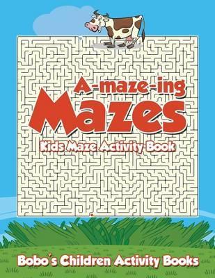 A-maze-ing Mazes! Kids Maze Activity Book